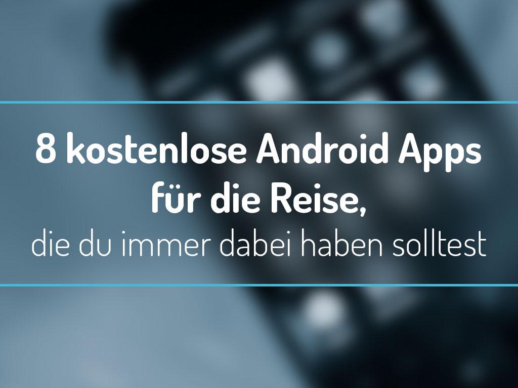 8 kostenlose Android Apps für die Reise, die du immer dabei haben solltest