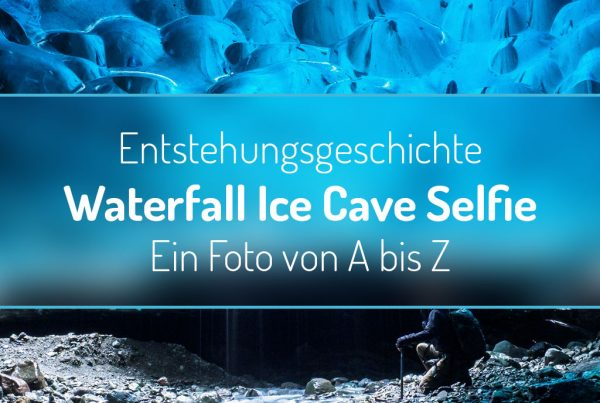"""Entstehungsgeschichte """"Waterfall Ice Cave Selfie"""" - Ein Foto von A bis Z"""