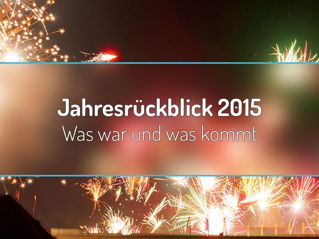 Jahresrückblick 2015 - Was war und was kommt