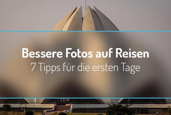 Bessere Fotos auf Reisen - 7 Tipps für die ersten Tage