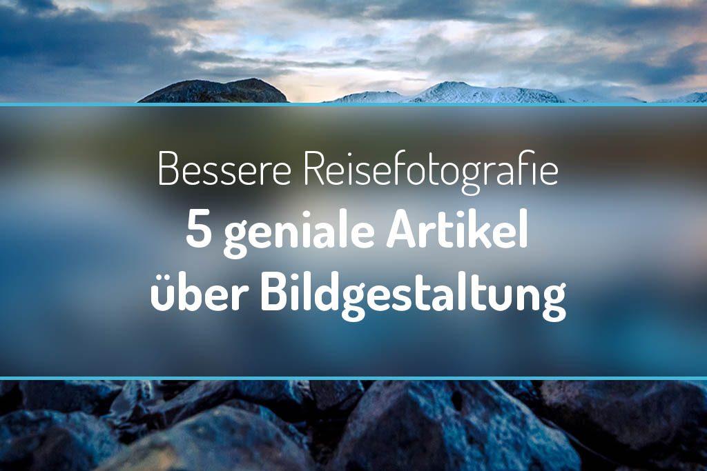Bessere Reisefotografie - 5 geniale Artikel über Bildgestaltung