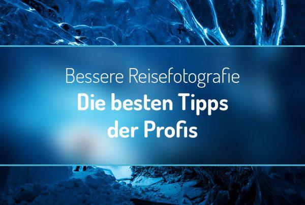 Bessere Reisefotografie - Die besten Tipps der Profis