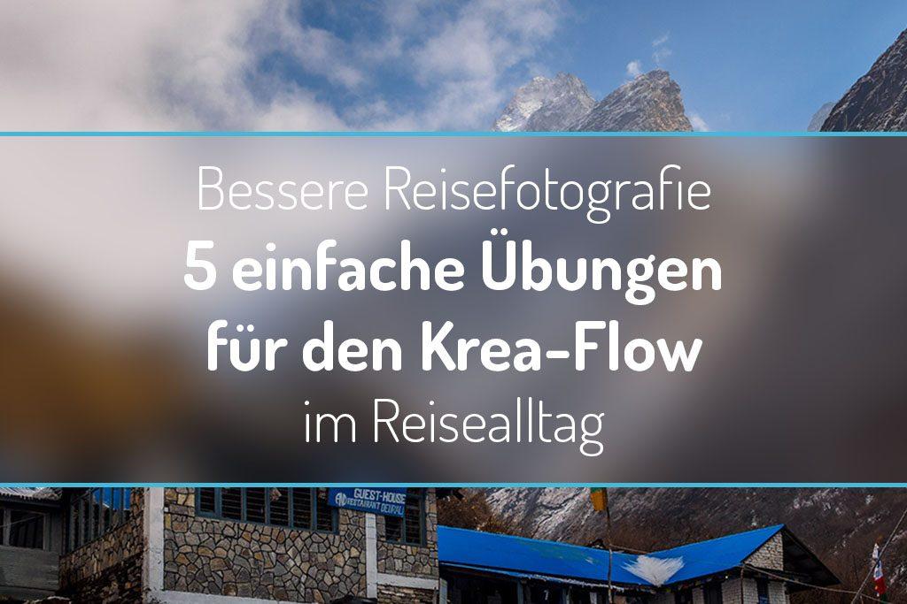 Bessere Reisefotografie - 5 einfache Übungen für den Krea-Flow im Reisealltag