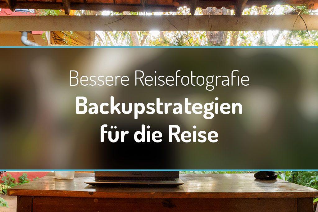 Bessere Reisefotografie - Backupstrategien für die Reise