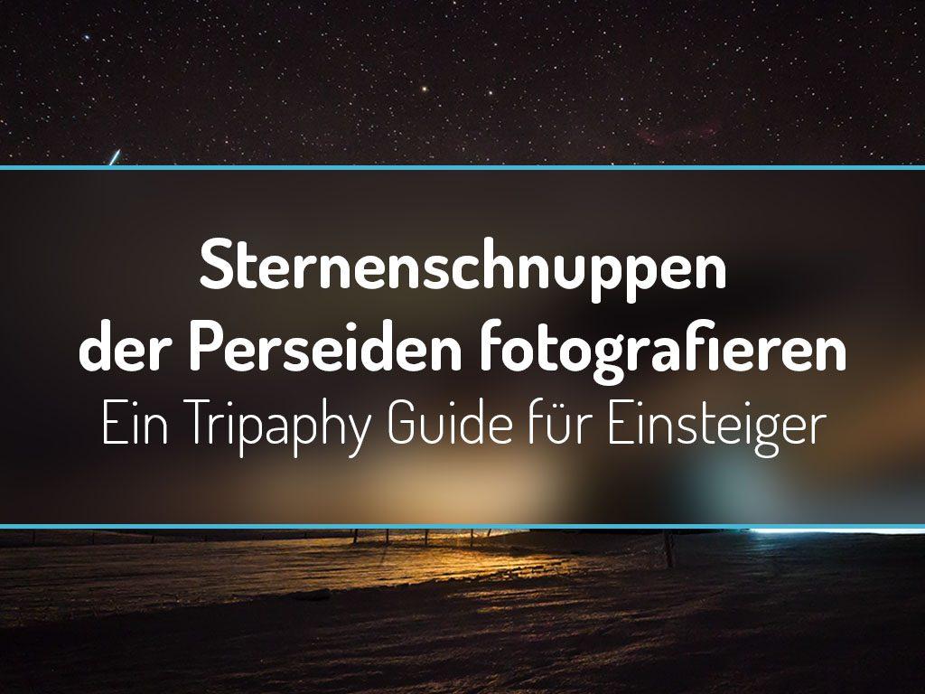 Sternenschnuppen der Perseiden fotografieren - Ein Tripaphy Guide für Einsteiger
