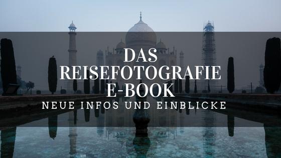 Das Reisefotografie E-Book - Neue Infos und Einblicke